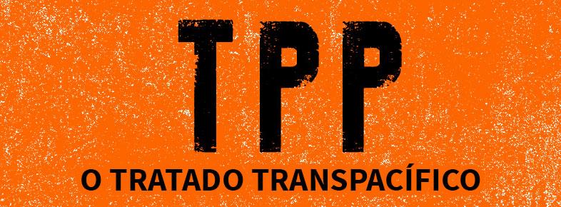 Paremos o TPP (Trans-Pacific Partnership) e outros tratados viciado