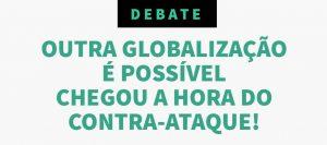 """Debate """"Outra Globalização é possível"""""""