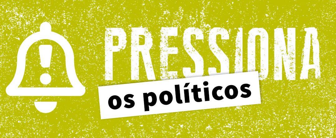 Pressiona os políticos